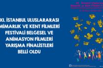 XI.Uluslararası Mimarlık ve Kent Filmleri Festivali Belgesel ve Animasyon Filmleri Yarışma Finalistleri Belirlendi