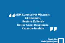 """""""AKM Cumhuriyet Mirasıdır, Yıkılmamalı; Kültür Sanat Hayatımıza Kazandırılmalıdır"""""""