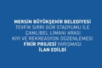 Mersin Büyükşehir Belediyesi Tevfik Sırrı Gür Stadyumu İle Çamlıbel Limanı Arası Kıyı ve Rekreasyon Düzenlemesi Fikir Projesi Yarışması İlan Edildi
