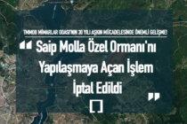 Saip Molla Özel Ormanını Yapılaşmaya Açan İşlem İptal Edildi