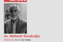 """Ayın Konuğu Av. Mehmet Durakoğlu: """"Anayasal Meslek Örgütleri ve Hukuk Mücadelesi"""""""