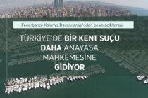 Türkiye'de Bir Kent Suçu Daha Anayasa Mahkemesine Gidiyor