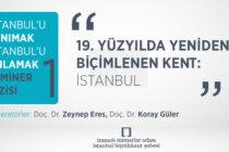 """İstanbul'u Tanımak, İstanbul'u Anlamak"" Seminer Dizisi-1"