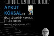 Aykut Köksal ile 'Sinan Döneminin Mimarlığı Üzerine' Söyleşi