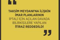 Taksim Meydanı'na ilişkin imar planlarının iptali için açılan davada bilirkişilere yapılan itiraz reddedildi