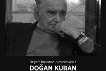 Acı Kaybımız: Prof. Dr. Doğan Kuban Aramızdan Ayrıldı